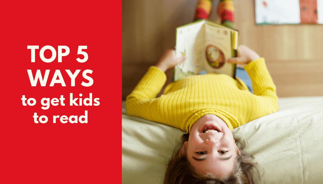 Top 5 Ways to get kids to read